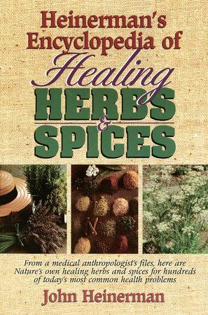 Heinerman's Encyclopedia of Healing Herbs & Spices by John Heinerman