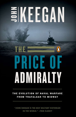 The Price of Admiralty by John Keegan