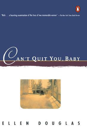 Can't Quit You, Baby by Ellen Douglas