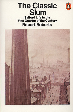 The Classic Slum by Robert Roberts