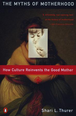 Myths of Motherhood by Sherry Thurer
