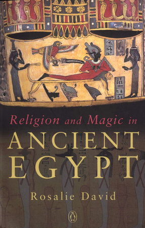 Religion and Magic in Ancient Egypt by Rosalie David