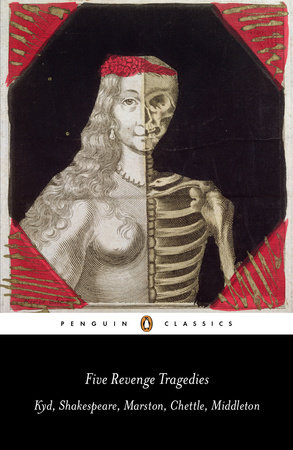 Five Revenge Tragedies by William Shakespeare, Thomas Middleton, John Marston, Thomas Kyd and Henry Chettle