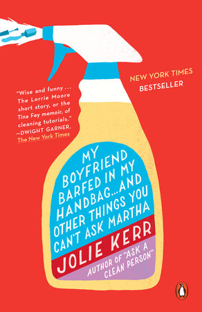 My Boyfriend Barfed in My Handbag . . . and Other Things You Can't Ask Martha by Jolie Kerr