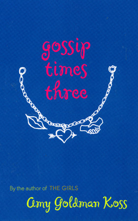 Gossip Times Three by Amy Goldman Koss