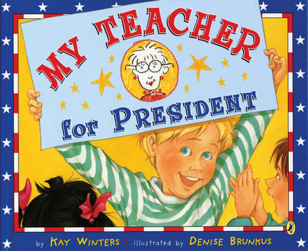 My Teacher for President by Kay Winters