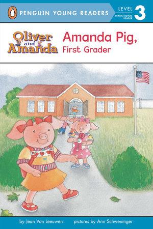 Amanda Pig, First Grader by Jean Van Leeuwen; Illustrated by Ann Schweninger