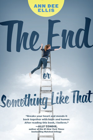 The End or Something Like That by Ann Dee Ellis