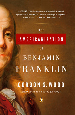 The Americanization of Benjamin Franklin by Gordon S. Wood