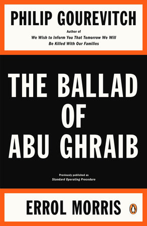 The Ballad of Abu Ghraib by Philip Gourevitch and Errol Morris