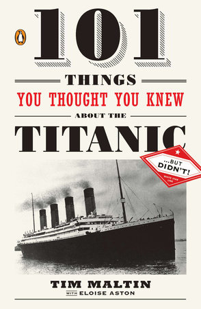 101 Things You Thought You Knew about the Titanic . . . but Didn't! by Tim Maltin and Eloise Aston