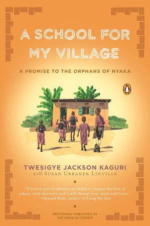 A School for My Village by Twesigye Jackson Kaguri and Susan Urbanek Linville