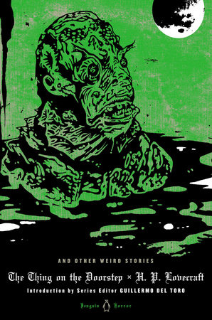 The Thing on the Doorstep and Other Weird Stories by H. P. Lovecraft; Series Editor Guillermo del Toro