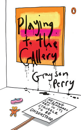 Playing to the Gallery by Grayson Perry