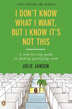 I Don't Know What I Want, But I Know It's Not This by Julie Jansen