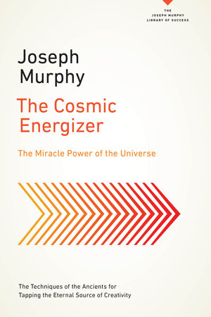 The Cosmic Energizer by Joseph Murphy