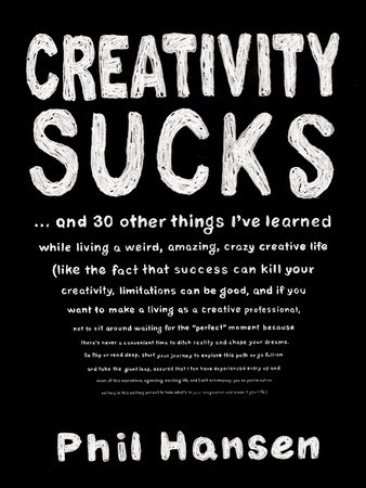 Creativity Sucks by Phil Hansen