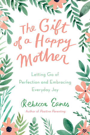 The Gift of a Happy Mother by Rebecca Eanes