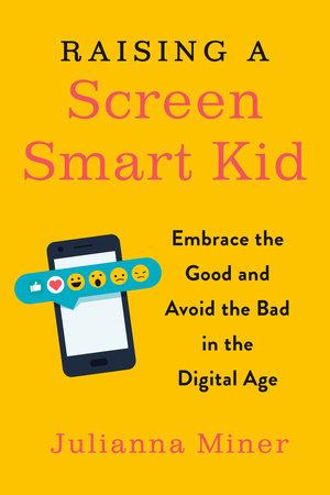 Raising a Screen-Smart Kid by Julianna Miner