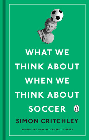 What We Think About When We Think About Soccer by Simon Critchley