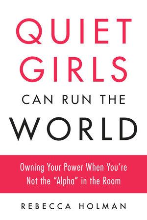 Quiet Girls Can Run the World by Rebecca Holman