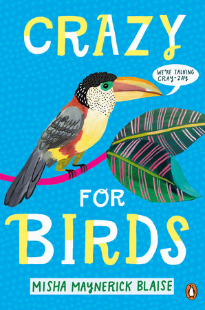 Crazy for Birds by Misha Maynerick Blaise