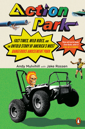 Action Park by Andy Mulvihill and Jake Rossen