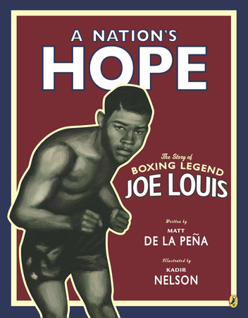 A Nation's Hope: the Story of Boxing Legend Joe Louis by Matt de la Peña