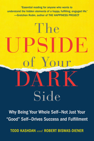 The Upside of Your Dark Side by Todd Kashdan and Robert Biswas-Diener
