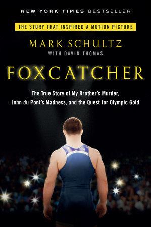 Foxcatcher by Mark Schultz