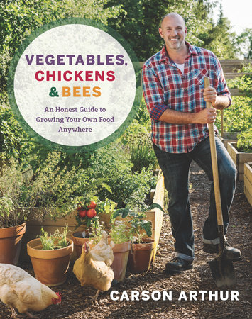 Vegetables, Chickens & Bees by Carson Arthur