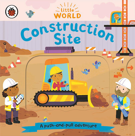 Construction Site: A Push-and-Pull Adventure by Ladybird