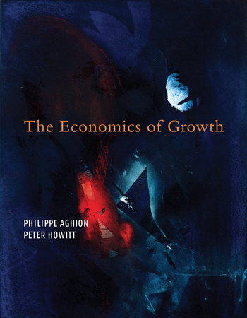 The Economics of Growth by Philippe Aghion and Peter W. Howitt