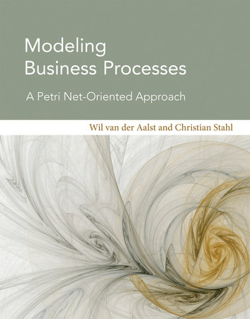 Modeling Business Processes by Wil Van Der Aalst, M.P. and Christian Stahl