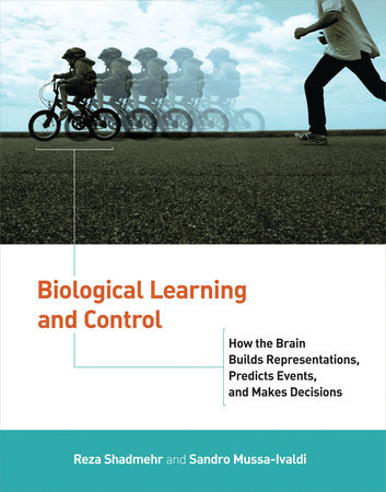 Biological Learning and Control by Reza Shadmehr and Sandro Mussa-Ivaldi