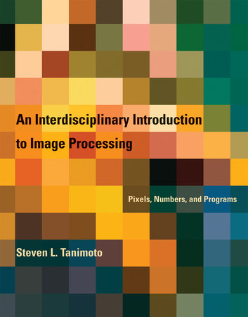 An Interdisciplinary Introduction to Image Processing by Steven L. Tanimoto
