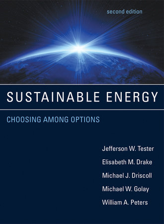 Sustainable Energy, second edition by Jefferson W. Tester, Elisabeth M. Drake, Michael J. Driscoll, Michael W. Golay and William A. Peters