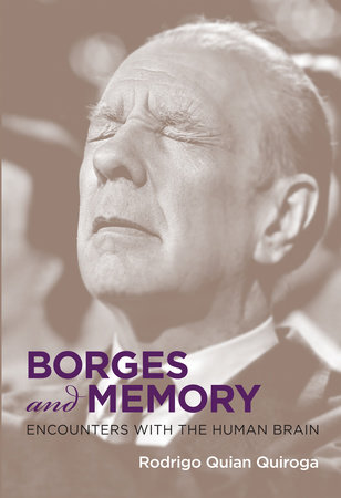 Borges and Memory by Rodrigo Quian Quiroga