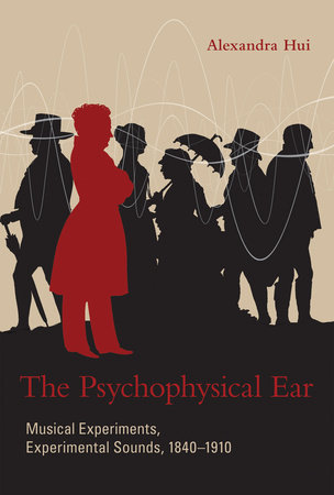 The Psychophysical Ear by Alexandra Hui