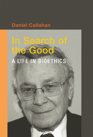 In Search of the Good by Daniel Callahan