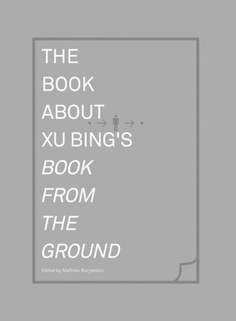 The Book about Xu Bing's Book from the Ground by