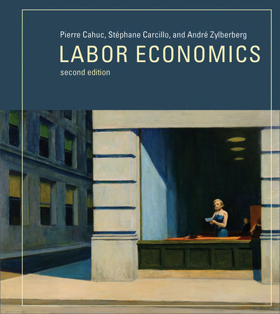 Labor Economics, second edition by Pierre Cahuc, Stephane Carcillo and Andre Zylberberg