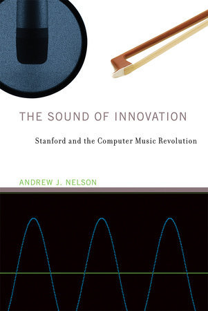 The Sound of Innovation by Andrew J. Nelson