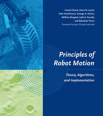 Principles of Robot Motion by Howie Choset, Kevin M. Lynch, Seth Hutchinson, George A. Kantor and Wolfram Burgard