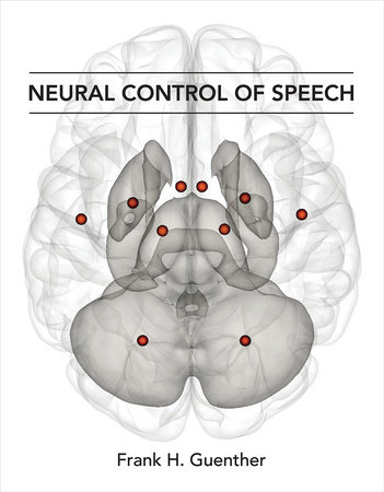 Neural Control of Speech by Frank H. Guenther
