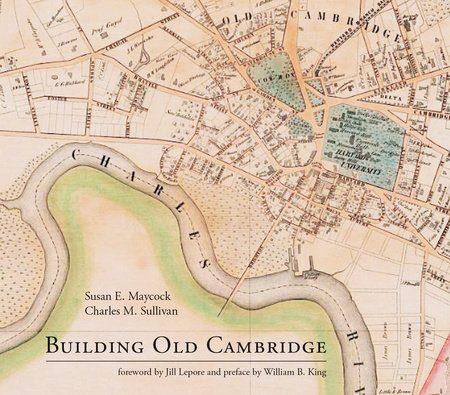 Building Old Cambridge by Susan E. Maycock and Charles M. Sullivan