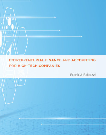Entrepreneurial Finance and Accounting for High-Tech Companies by Frank J. Fabozzi