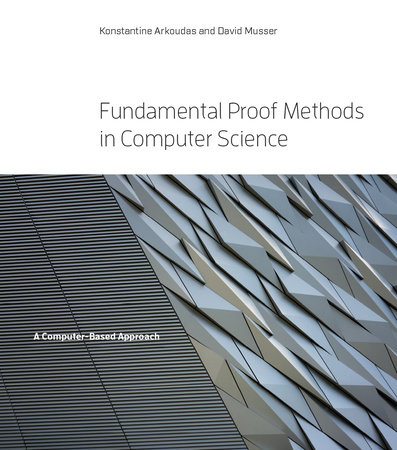 Fundamental Proof Methods in Computer Science by Konstantine Arkoudas and David Musser