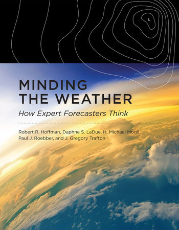 Minding the Weather by Robert R. Hoffman, Daphne S. Ladue, H. Michael Mogil, Paul J. Roebber and J. Gregory Trafton