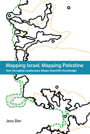Mapping Israel, Mapping Palestine by Jess Bier